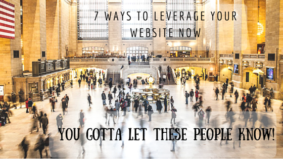 7 Ways to Leverage your Website Now