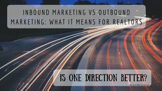 Inbound vs Outbound Marketing for Realtors